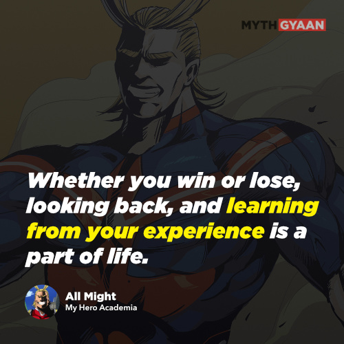 Whether you win or lose, looking back, and learning from your experience is a part of life. - All Might Quotes - My Hero Academia Quotes