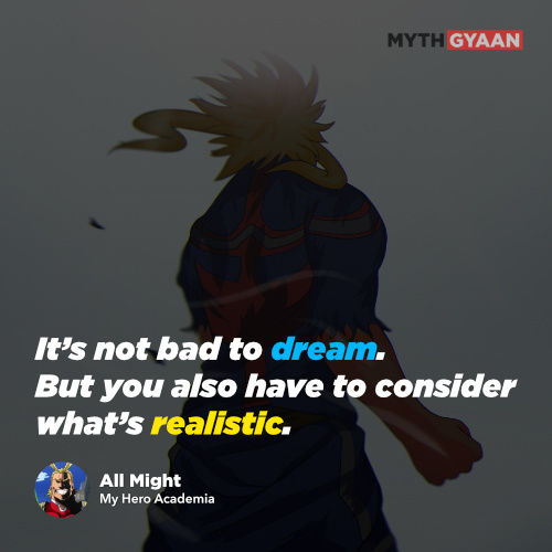 It's not bad to dream. But you also have to consider what's realistic. - All Might Quotes - My Hero Academia Quotes