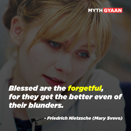 Blessed are the forgetful, for they get the better even of their blunders. - Friedrich Nietzsche (Mary Svevo) Quotes - Eternal Sunshine of the spotless mind quotes