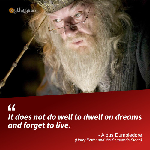 It does not do well to dwell on dreams and forget to live. - Albus Dumbledore (Harry Potter and the Sorcerer's Stone) - Harry Potter Quotes