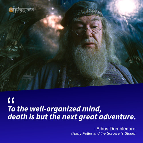 To the well-organized mind, death is but the next great adventure. - Albus Dumbledore (Harry Potter and the Sorcerer's Stone) - Harry Potter Quotes