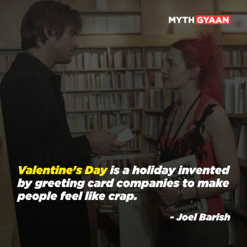 Valentine's Day is a holiday invented by greeting card companies to make people feel like crap. - Joel Barish Quotes - Eternal Sunshine of The Spotless Mind Quotes