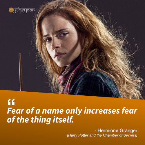 Fear of a name only increases fear of the thing itself. - Hermione Granger (Harry Potter and the Chamber of Secrets) - Harry Potter Quotes