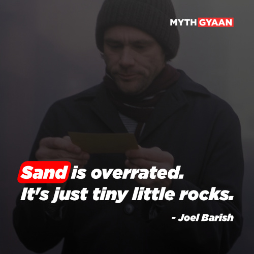 Sand is overrated. It's just tiny little rocks. - Joel Barish Quotes - Eternal Sunshine of The Spotless Mind Quotes