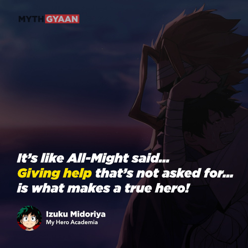 It's like All-Might said… Giving help that's not asked for… is what makes a true hero!- Izuku Midoriya Quotes - My Hero Academia Quotes