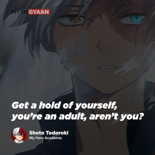 Get a hold of yourself, you're an adult, aren't you?- Shoto Todoroki Quotes - My Hero Academia Quotes