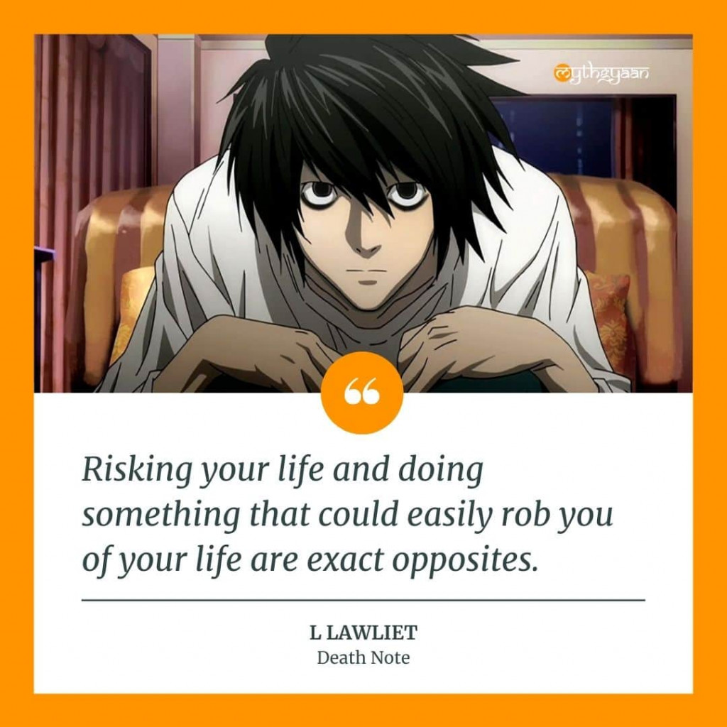 """Risking your life and doing something that could easily rob you of your life are exact opposites."" - L Lawliet Quotes - Death Note Quotes"