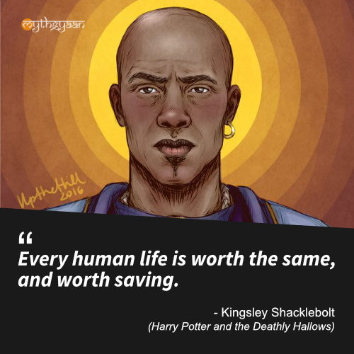 Every human life is worth the same, and worth saving. – Kingsley Shacklebolt Quotes (Harry Potter and the Deathly Hallows)