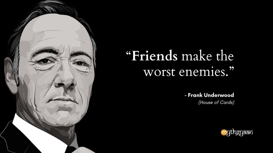 """Friends make the worst enemies."" - Frank Underwood Quotes - House of Cards"