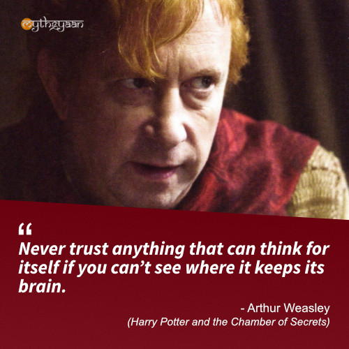 Never trust anything that can think for itself if you can't see where it keeps its brain. - Arthur Weasley (Harry Potter and the Chamber of Secrets) - Harry Potter Quotes