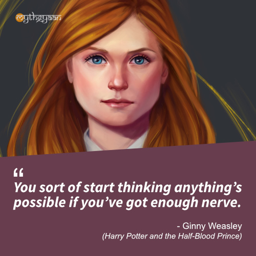 You sort of start thinking anything's possible if you've got enough nerve. - Ginny Weasley Quotes (Harry Potter and the Half-Blood Prince)