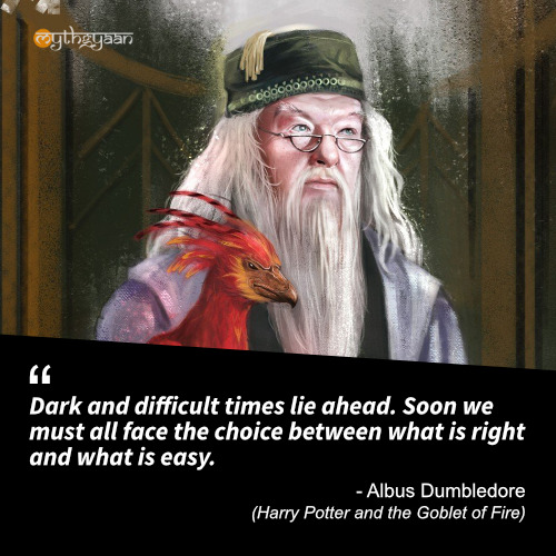 Dark and difficult times lie ahead. Soon we must all face the choice between what is right and what is easy. - Albus Dumbledore (Harry Potter and the Goblet of Fire) - Harry Potter Quotes