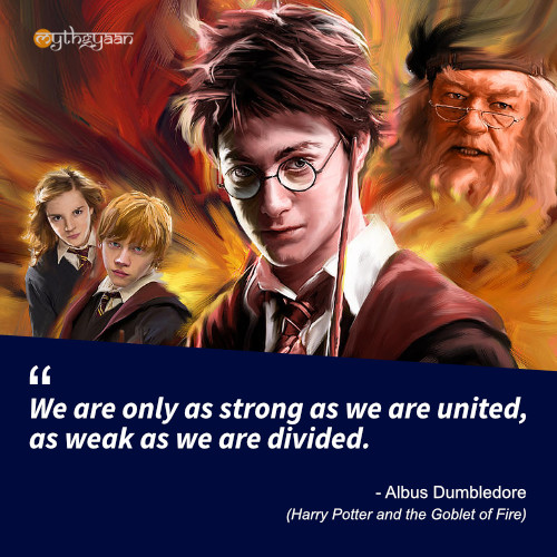We are only as strong as we are united, as weak as we are divided. - Albus Dumbledore (Harry Potter and the Goblet of Fire) - Harry Potter Quotes