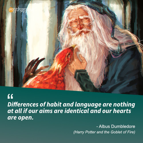 Differences of habit and language are nothing at all if our aims are identical and our hearts are open. - Albus Dumbledore (Harry Potter and the Goblet of Fire) - Harry Potter Quotes
