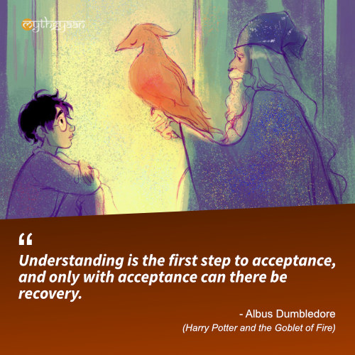 Understanding is the first step to acceptance, and only with acceptance can there be recovery. - Albus Dumbledore (Harry Potter and the Goblet of Fire) - Harry Potter Quotes