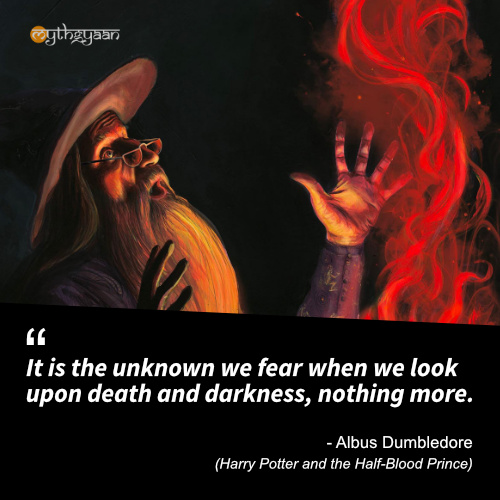 It is the unknown we fear when we look upon death and darkness, nothing more. - Albus Dumbledore Quotes (Harry Potter and the Half-Blood Prince)