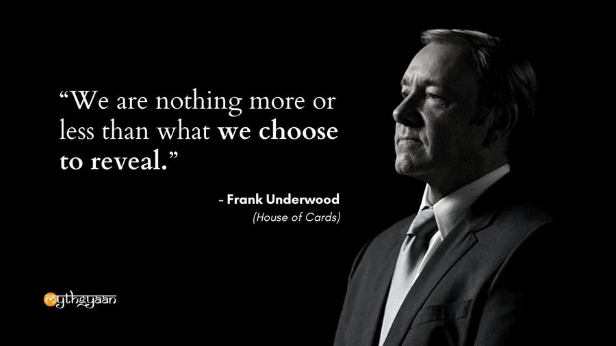 """We are nothing more or less than what we choose to reveal."" - Frank Underwood Quotes - House of Cards"