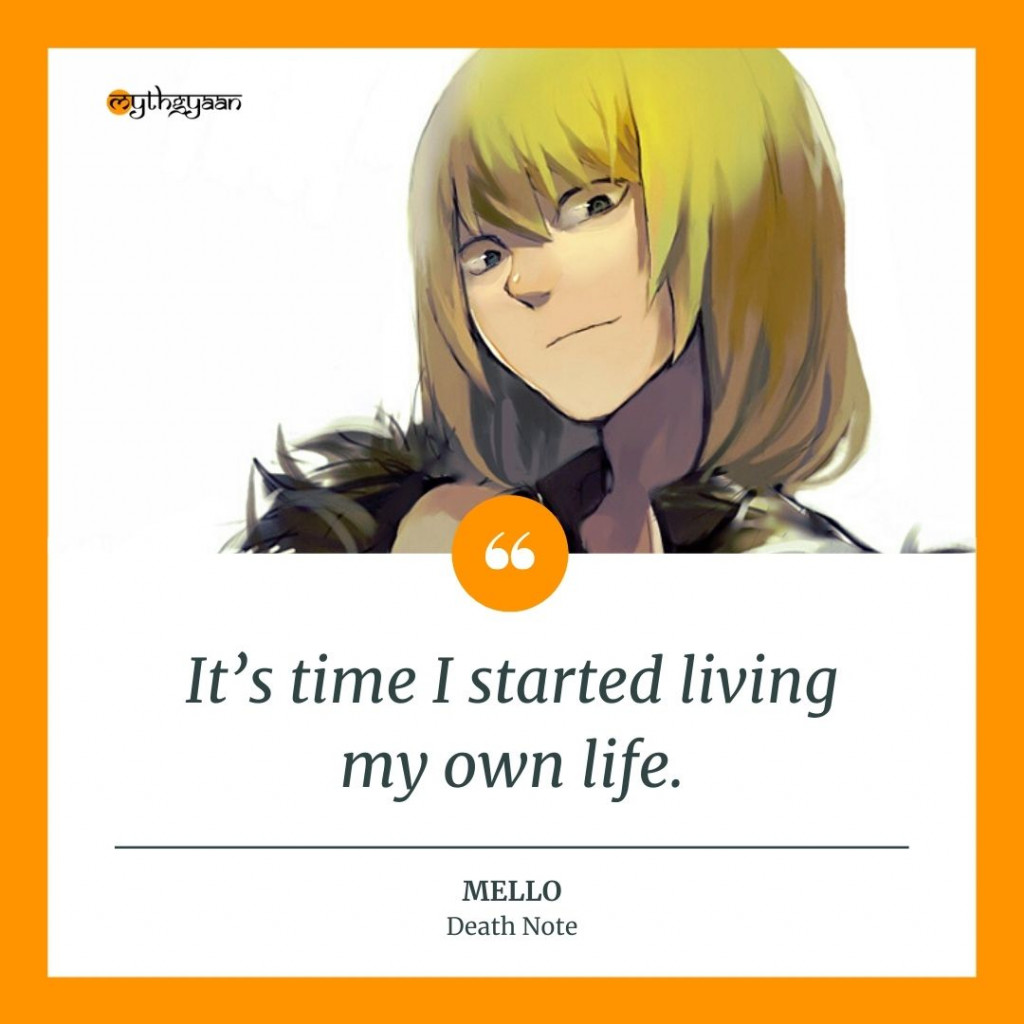 """It's time I started living my own life."" - Mello Quotes"