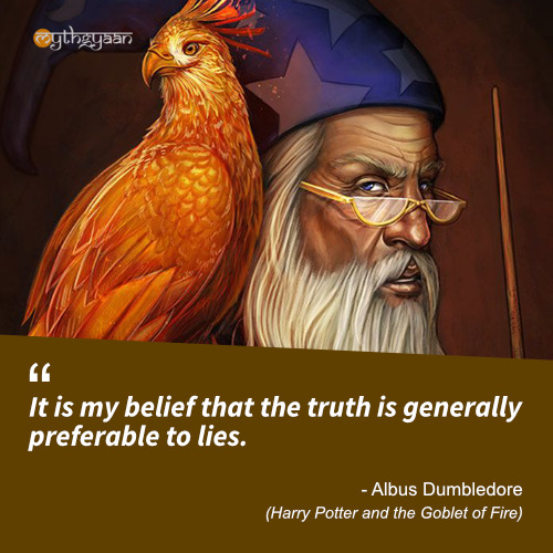 It is my belief that the truth is generally preferable to lies. - Albus Dumbledore (Harry Potter and the Goblet of Fire) - Harry Potter Quotes