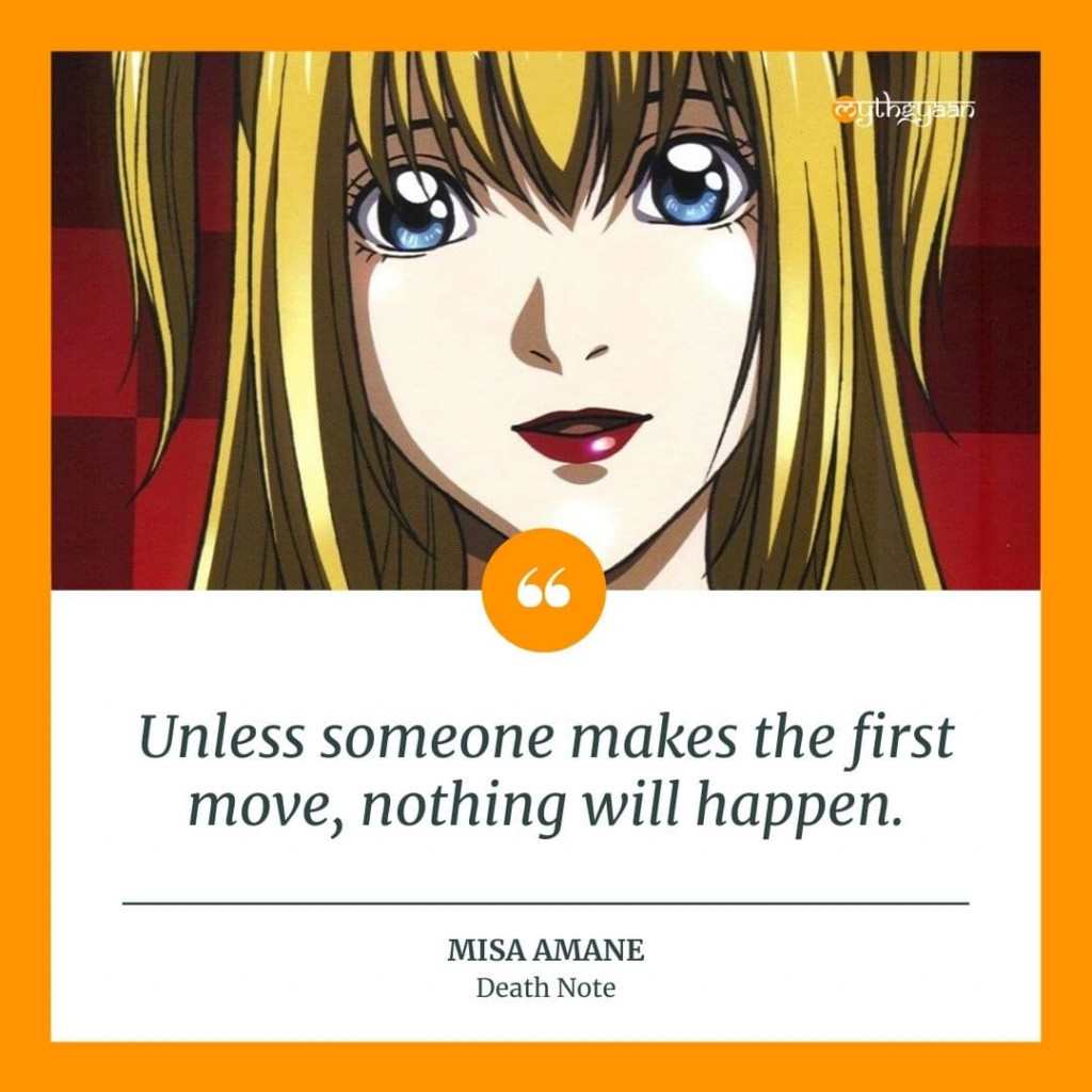 """Unless someone makes the first move, nothing will happen."" - Misa Amane Quotes"