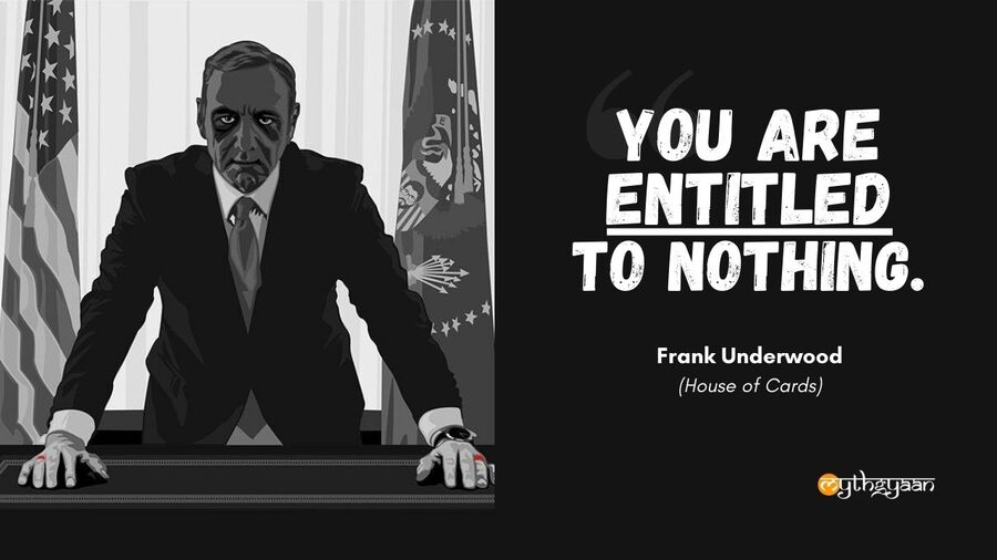 """You are entitled to nothing."" - Frank Underwood Quotes - House of Cards"
