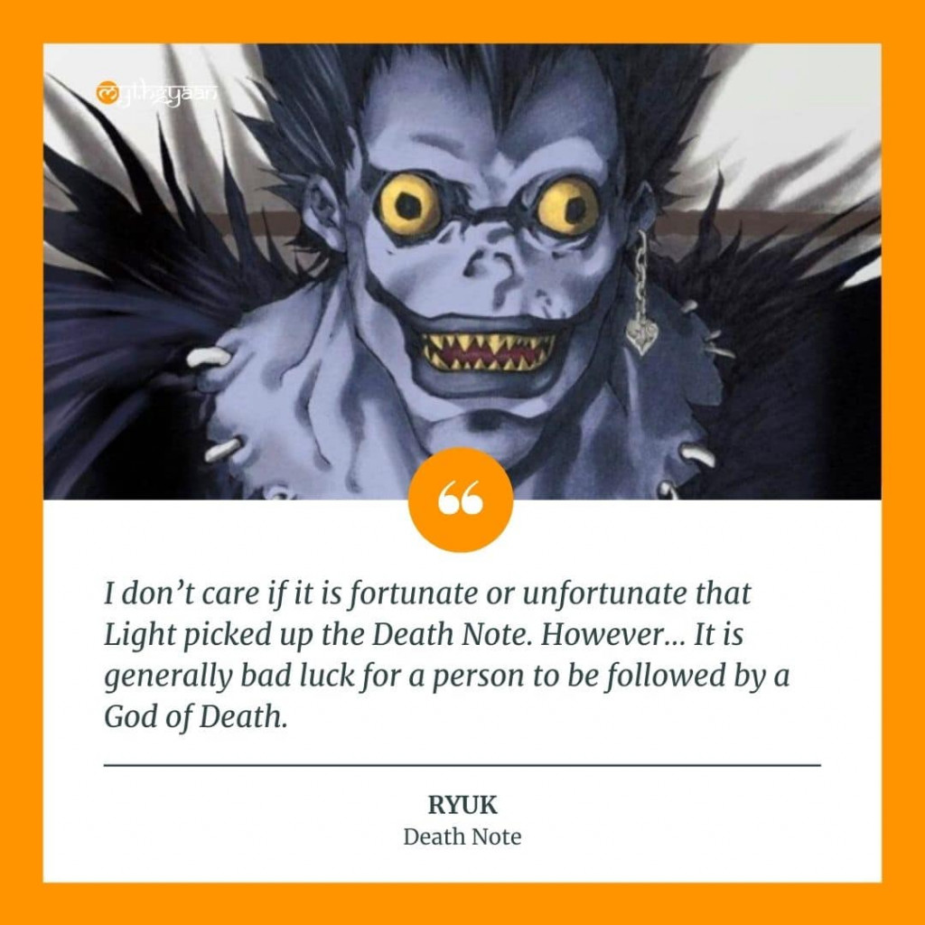 """I don't care if it is fortunate or unfortunate that Light picked up the Death Note. However… It is generally bad luck for a person to be followed by a God of Death."" - Ryuk Quotes - Death Note Quotes"