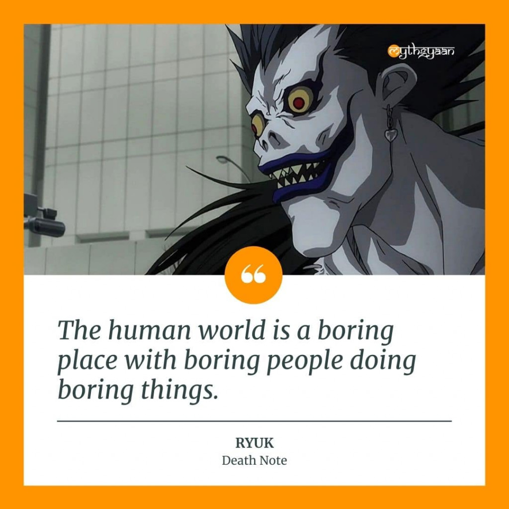"""The human world is a boring place with boring people doing boring things."" - Ryuk Quotes"
