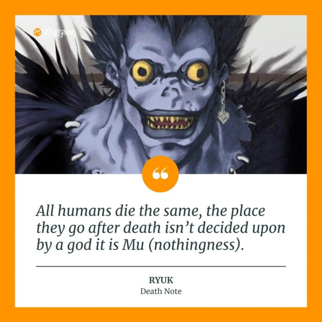 """All humans die the same, the place they go after death isn't decided upon by a god it is Mu (nothingness)."" - Ryuk Quotes"