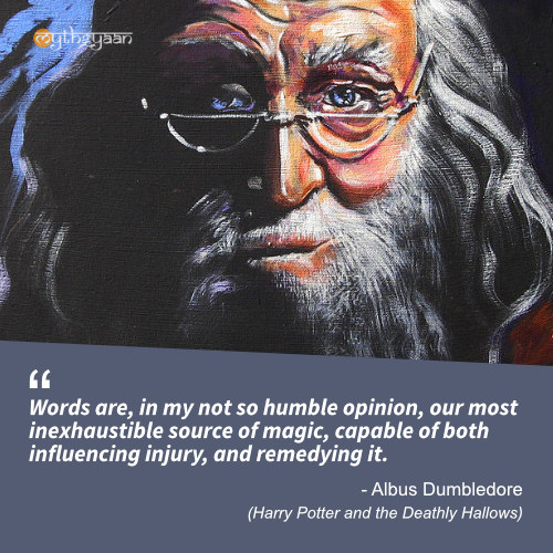 Words are, in my not so humble opinion, our most inexhaustible source of magic, capable of both influencing injury, and remedying it. - Albus Dumbledore Quotes (Harry Potter and the Deathly Hallows)