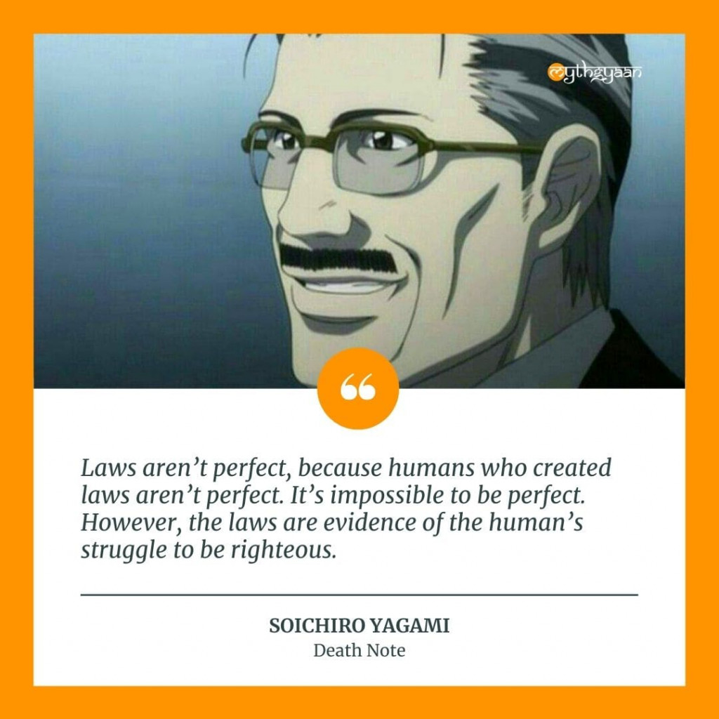 """Laws aren't perfect, because humans who created laws aren't perfect. It's impossible to be perfect. However, the laws are evidence of the human's struggle to be righteous."" - Soichiro Yagami Quotes - Death Note Quotes"