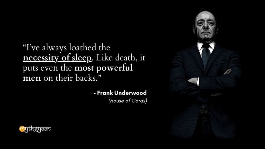 """I've always loathed the necessity of sleep. Like death, it puts even the most powerful men on their backs."" - Frank Underwood Quotes - House of Cards"