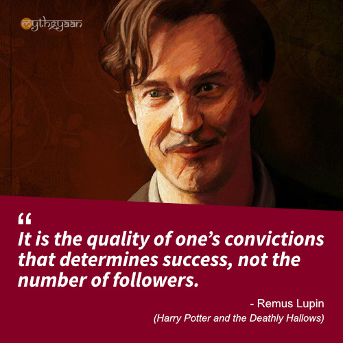 It is the quality of one's convictions that determines success, not the number of followers. - Remus Lupin Quotes (Harry Potter and the Deathly Hallows)