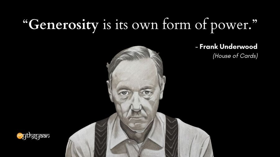 """Generosity is its own form of power."" - Frank Underwood Quotes - House of Cards"