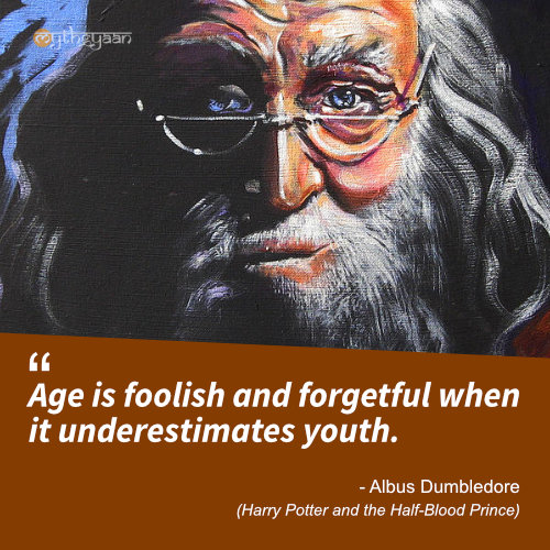 Age is foolish and forgetful when it underestimates youth. - Albus Dumbledore Quotes (Harry Potter and the Half-Blood Prince)