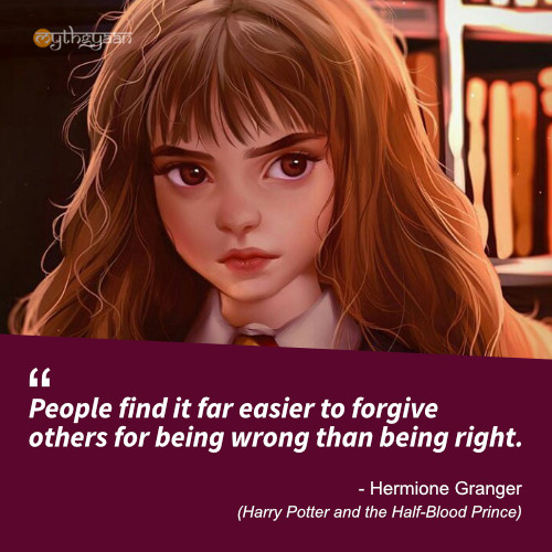 People find it far easier to forgive others for being wrong than being right. - Hermione Granger Quotes (Harry Potter and the Half-Blood Prince)