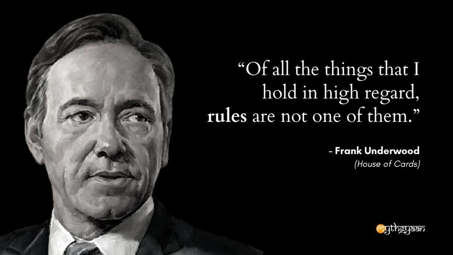 """Of all the things that I hold in high regard, rules are not one of them."" - Frank Underwood Quotes - House of Cards"