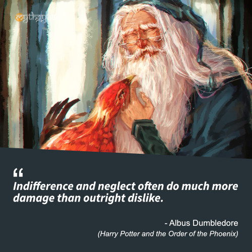 Indifference and neglect often do much more damage than outright dislike. - Albus Dumbledore Quotes (Harry Potter and the Order of the Phoenix)