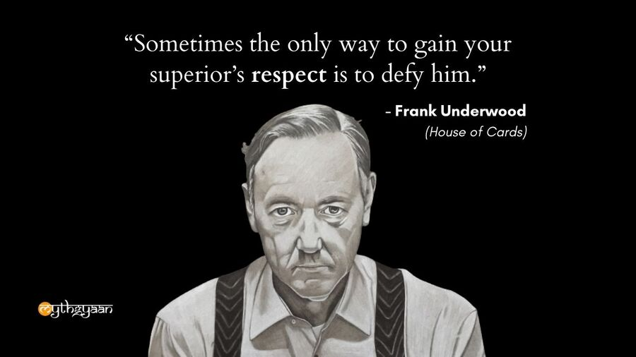 """Sometimes the only way to gain your superior's respect is to defy him."" - Frank Underwood Quotes - House of Cards"