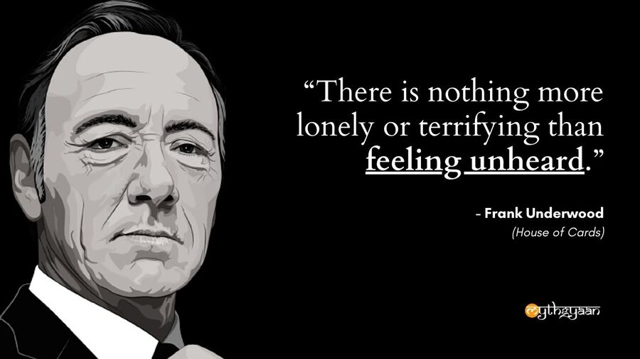 """There is nothing more lonely or terrifying than feeling unheard."" - Frank Underwood Quotes - House of Cards"