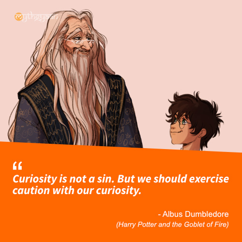 Curiosity is not a sin. But we should exercise caution with our curiosity. - Albus Dumbledore Quotes (Harry Potter and the Goblet of Fire)