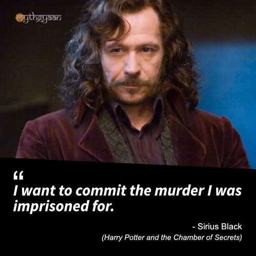 I want to commit the murder I was imprisoned for. - Sirius Black (Harry Potter and the Prisoner of Azkaban) - Harry Potter Quotes