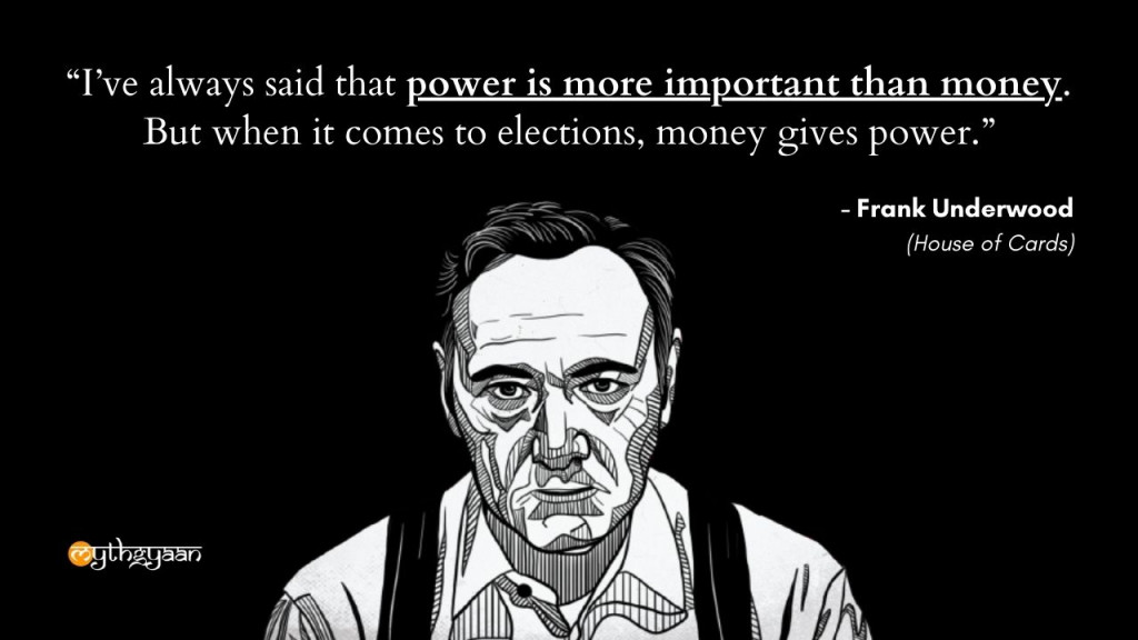 """I've always said that power is more important than money. But when it comes to elections, money gives power."" - Frank Underwood Quotes - House of Cards"