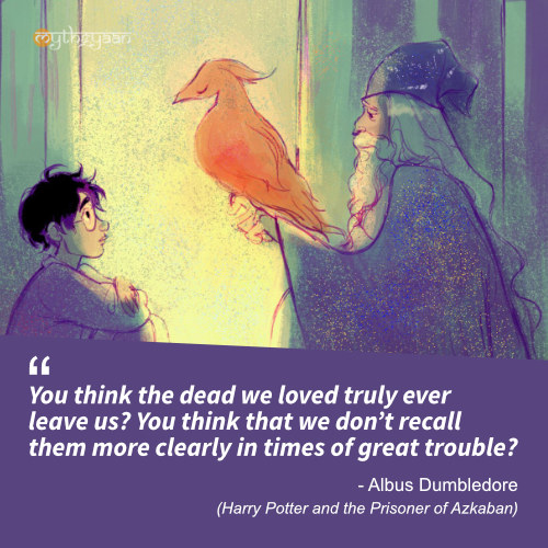 You think the dead we loved truly ever leave us? You think that we don't recall them more clearly in times of great trouble? - Albus Dumbledore (Harry Potter and the Prisoner of Azkaban) - Harry Potter Quotes