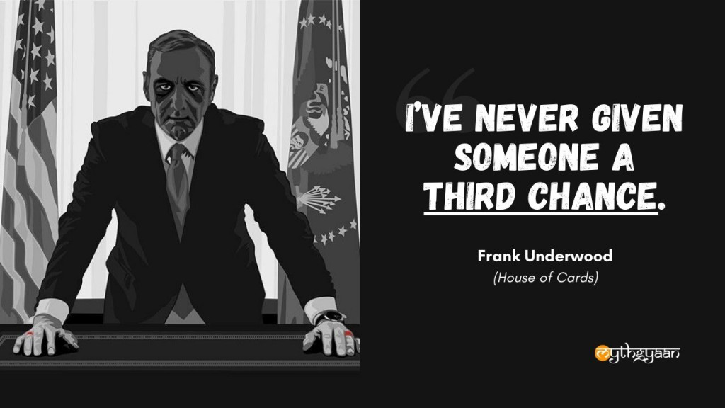 """I've never given someone a third chance."" - Frank Underwood - House of Cards"