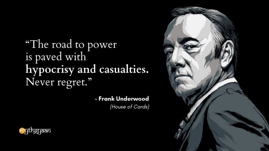 """The road to power is paved with hypocrisy and casualties. Never regret."" - Frank Underwood Quote - House of Cards"