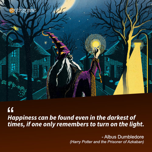 Happiness can be found even in the darkest of times if one only remembers to turn on the light. - Albus Dumbledore (Harry Potter and the Prisoner of Azkaban) - Harry Potter Quotes