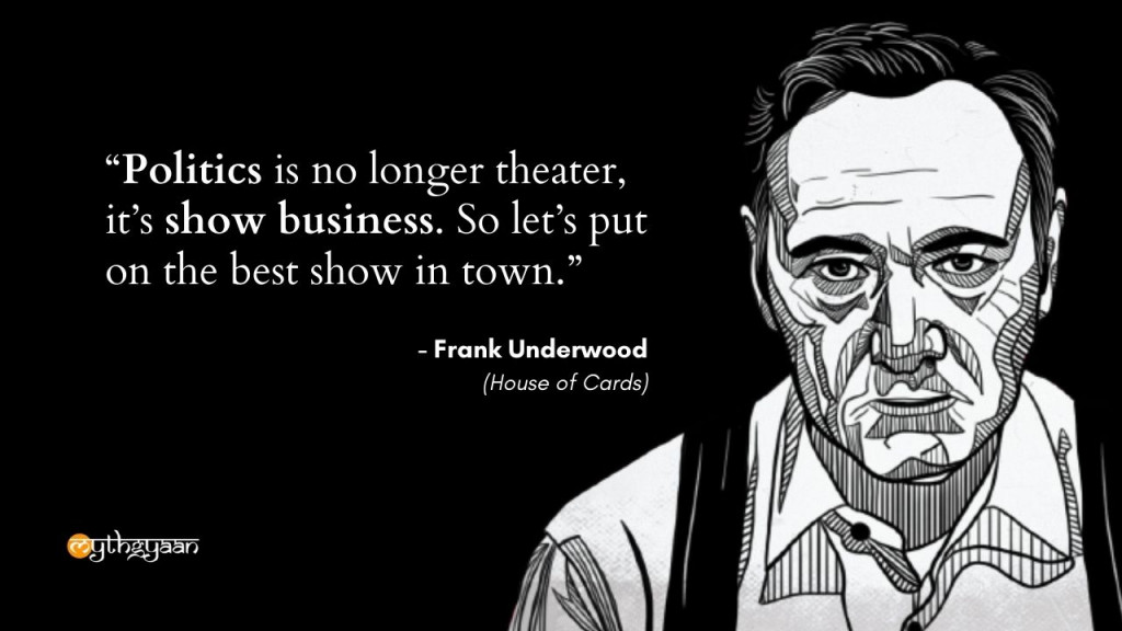 """Politics is no longer theater, it's show business. So let's put on the best show in town."" - Frank Underwood Quotes - House of Cards"