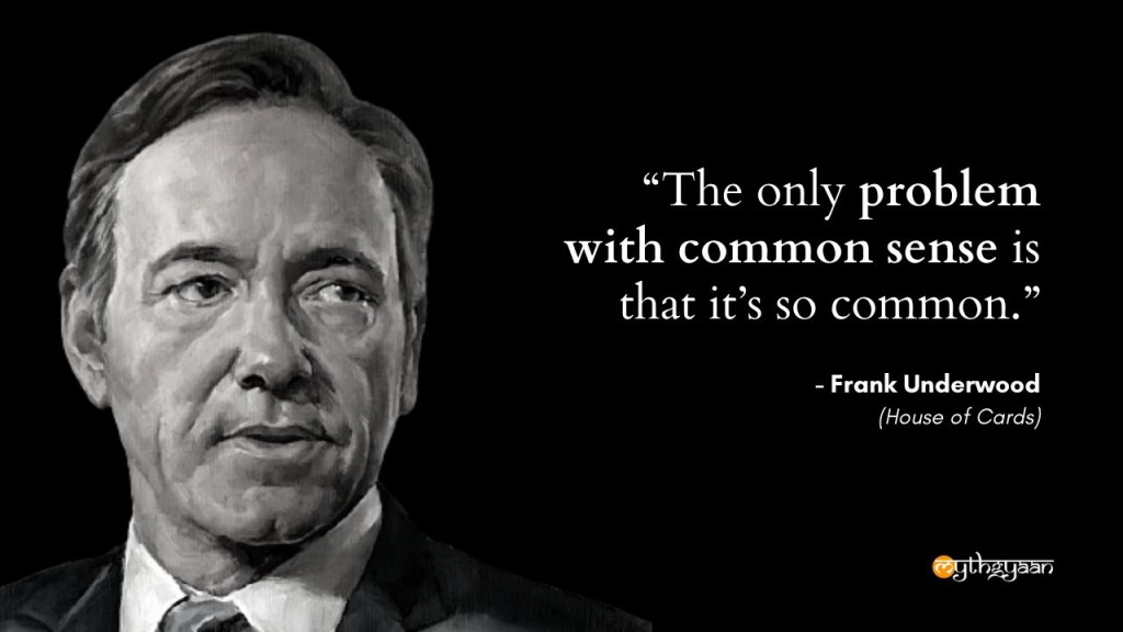 """The only problem with common sense is that it's so common."" - Frank Underwood Quotes - House of Cards"