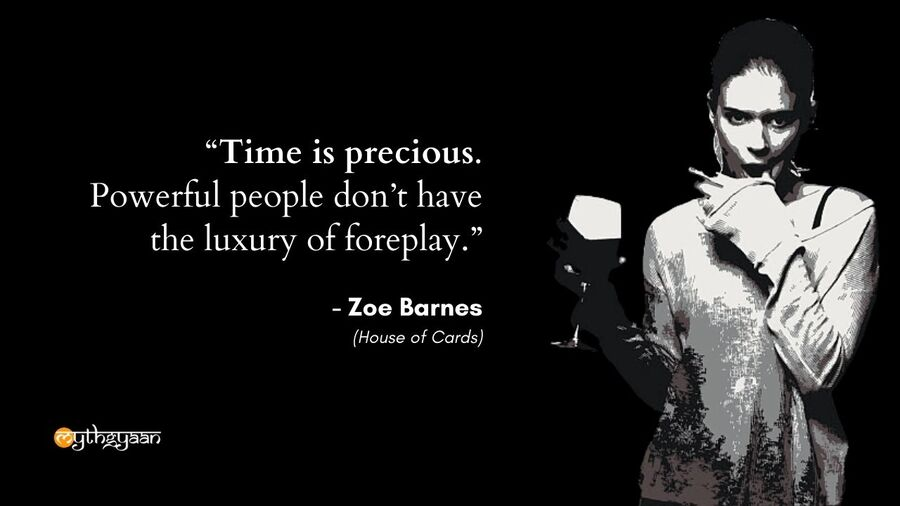 """Time is precious. Powerful people don't have the luxury of foreplay."" - Zoe Barnes Quotes - House of Cards"