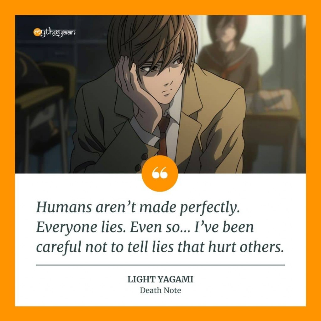 """Humans aren't made perfectly. Everyone lies. Even so… I've been careful not to tell lies that hurt others."" - Light Yagami Quotes"